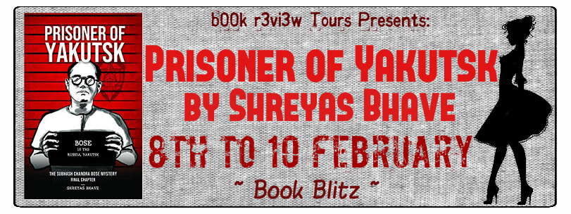 Book Blitz:Prisoner of Yakutsk(The Subhash Chandra Bose Mystery Final Chapter)by Shreyas Bhave