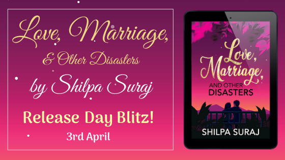 Release Day Blitz- Love,Marriage, and Other Disasters by Shilpa Suraj